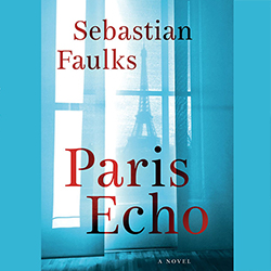 Paris Echo by Sebastian Faulks (Hutchinson)